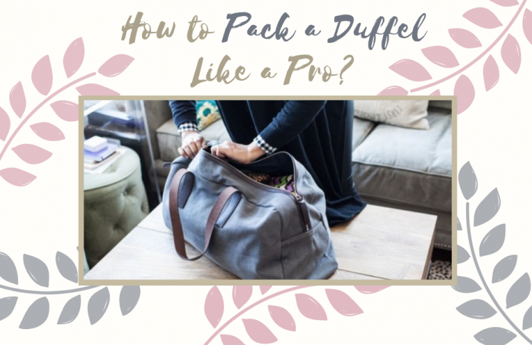 How to Pack a Duffel like a Pro?
